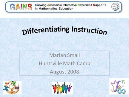 Marian Small Huntsville Math Camp August 2008. STARTING OUT SESSION 1 M Small2.