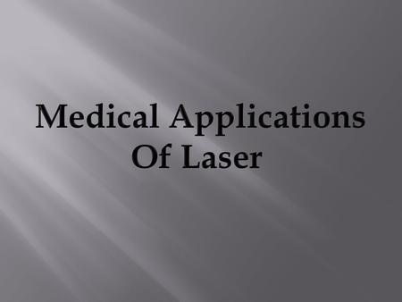 INTRODUCTION: Laser are presently used for a variety of applications in the medical field. This is the interaction between the laser radiation and human.