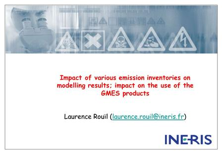 Impact of various emission inventories on modelling results; impact on the use of the GMES products Laurence Rouïl