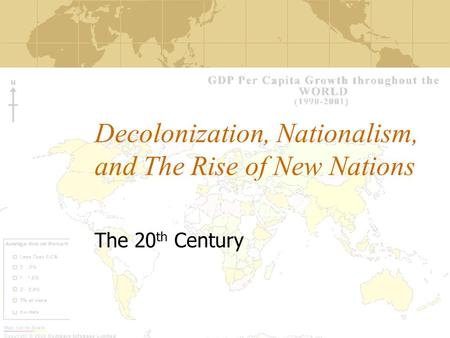 Decolonization, Nationalism, and The Rise of New Nations The 20 th Century.
