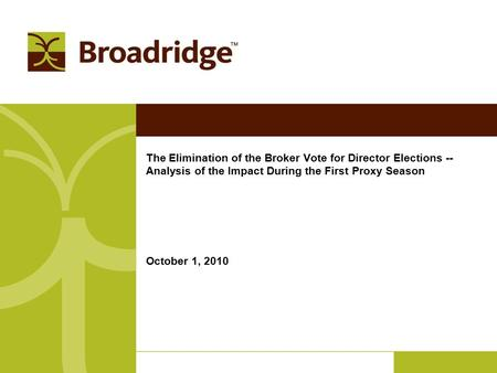 The Elimination of the Broker Vote for Director Elections -- Analysis of the Impact During the First Proxy Season October 1, 2010.