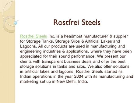 Rostfrei Steels Rostfrei Steels Inc, is a headmost manufacturer & supplier for Storage Tanks, Storage Silos & Artificial Lakes and Lagoons. All our products.