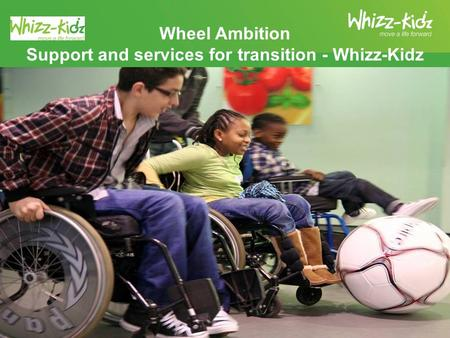 Wheel Ambition Support and services for transition - Whizz-Kidz.