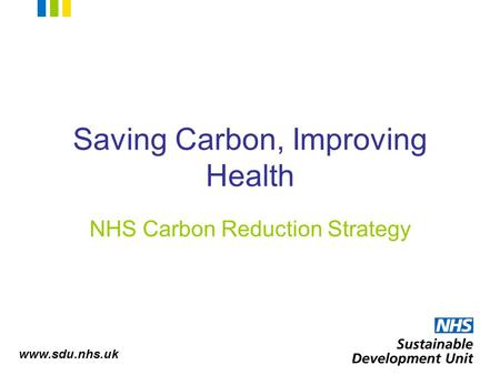Saving Carbon, Improving Health NHS Carbon Reduction Strategy.