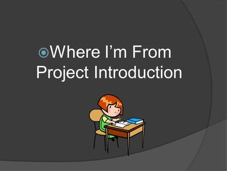 " Where I'm From Project Introduction. Bell Work:  What does it mean to be ""from"" some place? How can the place we are from influence our identities."