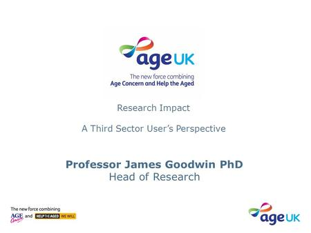 Professor James Goodwin PhD Head of Research Research Impact A Third Sector User's Perspective.