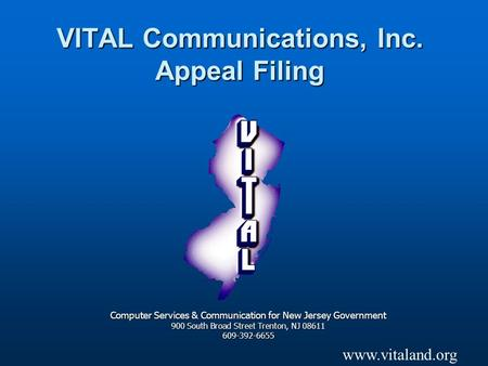 VITAL Communications, Inc. Appeal Filing Computer Services & Communication for New Jersey Government 900 South Broad Street Trenton, NJ 08611 609-392-6655.