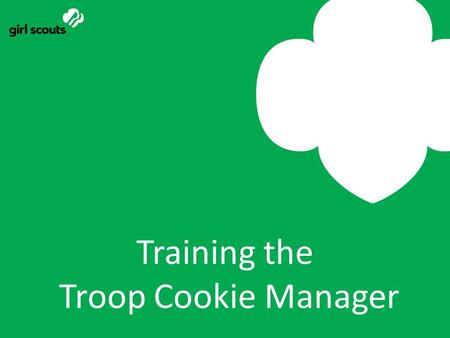 Training the Troop Cookie Manager. Prepare for the training Secure location for training and invite TCM's to the training Check with Registrar to confirm.