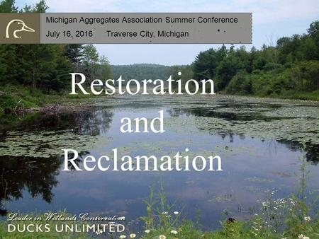 Restoration and Reclamation Michigan Aggregates Association Summer Conference July 16, 2016 Traverse City, Michigan.