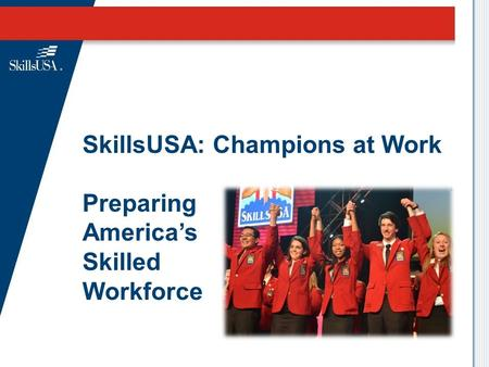 SkillsUSA: Champions at Work Preparing America's Skilled Workforce.