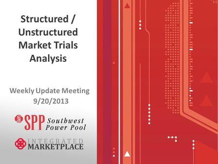 Structured / Unstructured Market Trials Analysis Weekly Update Meeting 9/20/2013.