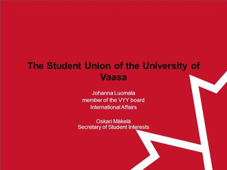 The Student Union of the University of Vaasa Johanna Luomala member of the VYY board International Affairs Oskari Mäkelä Secretary of Student Interests.