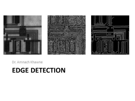 EDGE DETECTION Dr. Amnach Khawne. Basic concept An edge in an image is defined as a position where a significant change in gray-level values occur. An.