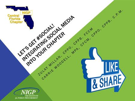 LET'S GET #SOCIAL! INTEGRATING SOCIAL MEDIA INTO YOUR CHAPTER ZULAY MILLAN, CPPO, CPPB, FCCM CARRIE WOODELL, MPA, CFCM, CPPO, CPPB, C.P.M.