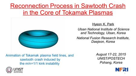 Reconnection Process in Sawtooth Crash in the Core of Tokamak Plasmas Hyeon K. Park Ulsan National Institute of Science and Technology, Ulsan, Korea National.