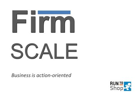 FirmSCALEFirmSCALE Business is action-oriented. Mission ● Building an application to provide a seamless BtoB experience by leveraging social activities.