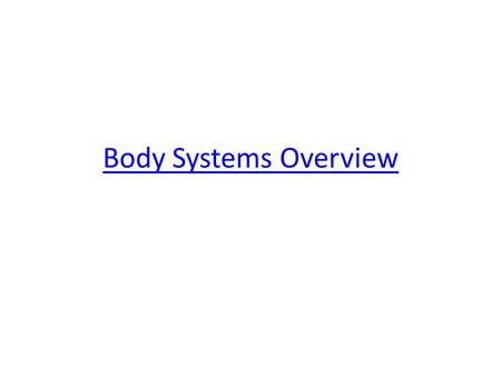 Body Systems Overview. What are all the systems Integumentary system Respiratory system Skeletal system Muscular system Nervous system Endocrine system.
