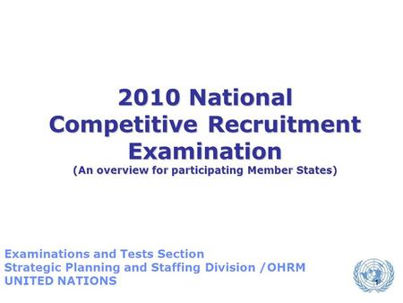 1 2010 National Competitive Recruitment Examination (An overview for participating Member States) Examinations and Tests Section Strategic Planning and.