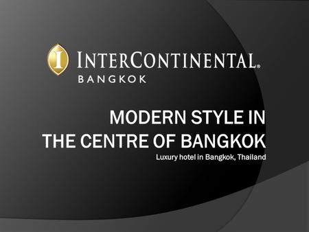 Luxury Hotel in Bangkok InterContinental Bangkok is located right in the heart of Ratchaprasong, the core of the Bangkok's business and commercial districts.