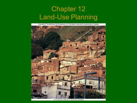 Chapter 12 <strong>Land</strong>-Use Planning. Outline  12.1 The Need for Planning  12.2 Historical Forces That Shaped <strong>Land</strong> Use  12.3 Factors That Contribute to Sprawl.
