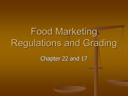 Food Marketing Regulations and Grading Chapter 22 and 17.