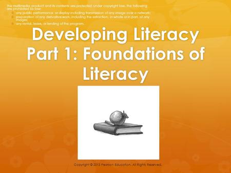 Developing Literacy Part 1: Foundations of Literacy This multimedia product and its contents are protected under copyright law. The following are prohibited.