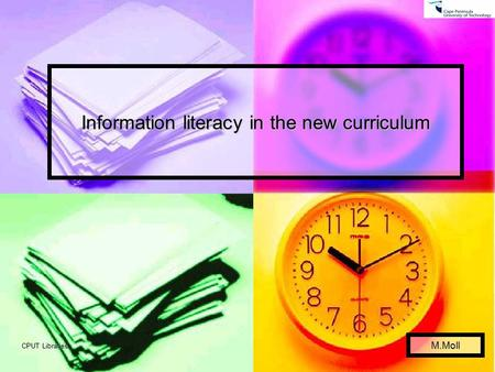 CPUT Libraries Information literacy in the new curriculum M.Moll.