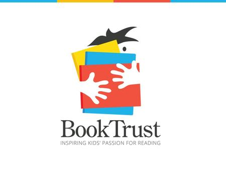 What is Book Trust?  National literacy non-profit  Partner with Scholastic and leverage their operations.