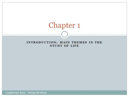 INTRODUCTION: MAIN THEMES IN THE STUDY OF LIFE Chapter 1 Campbell and Reece. Biology 6th edition.