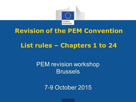 Revision of the PEM Convention List rules – Chapters 1 to 24 PEM revision workshop Brussels 7-9 October 2015.