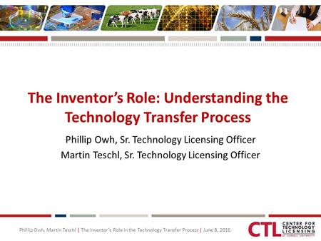 Phillip Owh, Martin Teschl | The Inventor's Role in the Technology Transfer Process | June 8, 2016 The Inventor's Role: Understanding the Technology Transfer.