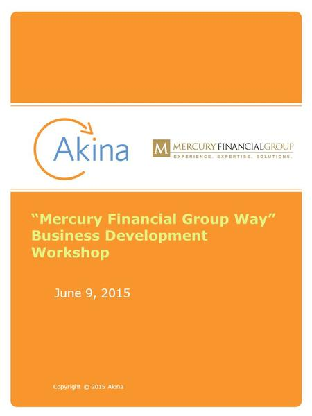 "Copyright © 2015 Akina ""Mercury Financial Group Way"" Business Development Workshop June 9, 2015."