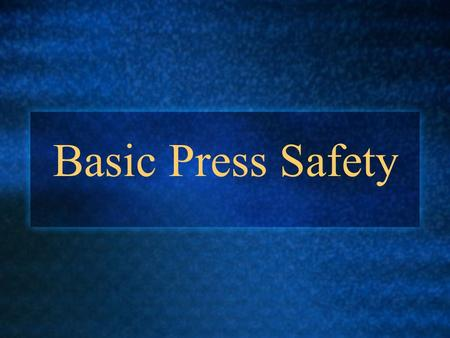 Basic Press Safety. Objective Given a lecture with notes and a question sheet, identify basic press safety procedures. Score a 100% on the press safety.