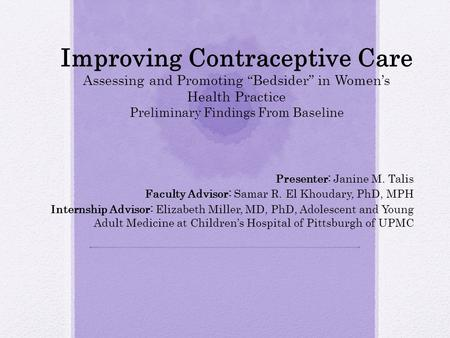 "Improving Contraceptive Care Assessing and Promoting ""Bedsider"" in Women's Health Practice Preliminary Findings From Baseline Presenter: Janine M. Talis."