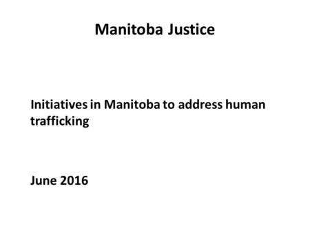 Manitoba Justice Initiatives in Manitoba to address human trafficking June 2016.