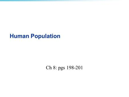 Human Population Ch 8: pgs 198-201. Our world at seven billion Populations continue to rise <strong>in</strong> most countries -Particularly <strong>in</strong> poverty-stricken developing.