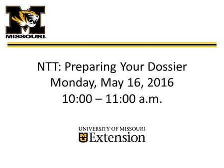 NTT: Preparing Your Dossier Monday, May 16, 2016 10:00 – 11:00 a.m.