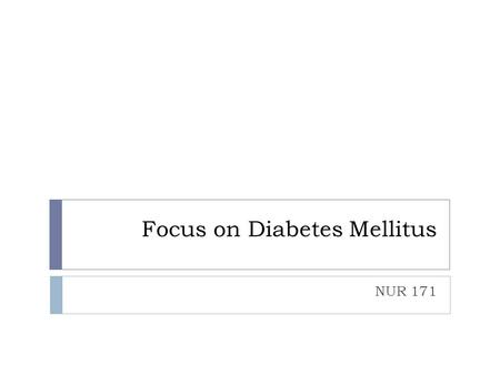 Focus on Diabetes Mellitus NUR 171. How insulin works.