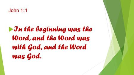 John 1:1  In the beginning was the Word, and the Word was with God, and the Word was God.