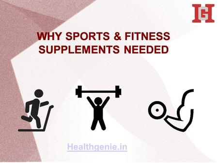 WHY SPORTS & FITNESS SUPPLEMENTS NEEDED Healthgenie.in.