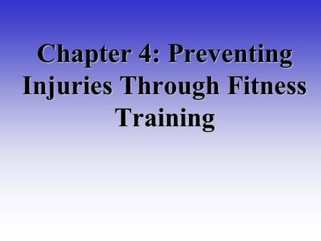 Chapter 4: Preventing Injuries Through Fitness Training.