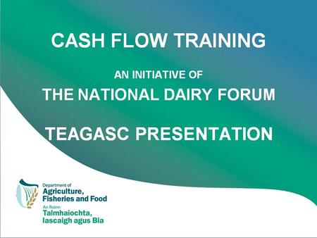 Getting to grips with cash flow management Kevin Connolly Financial Management Specialist Teagasc Farm Management and Rural Development Knowledge Transfer.