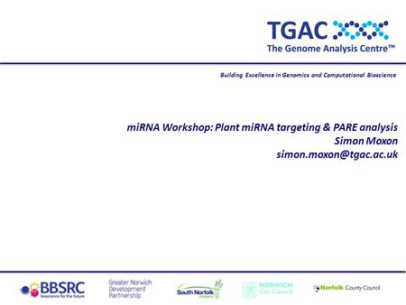 Building Excellence in Genomics and Computational Bioscience miRNA Workshop: <strong>Plant</strong> miRNA targeting & PARE analysis Simon Moxon