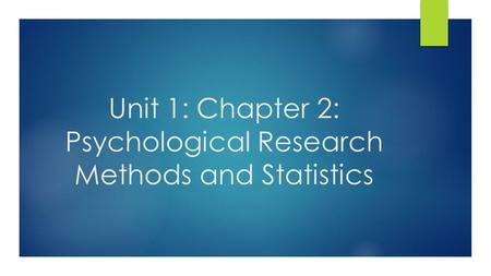 Unit 1: Chapter 2: Psychological Research Methods and Statistics.