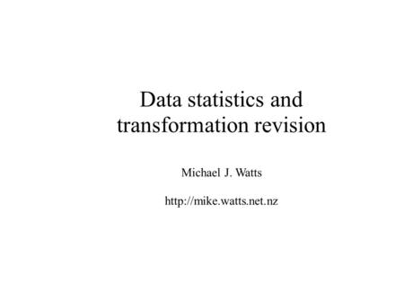 Data statistics and transformation revision Michael J. Watts