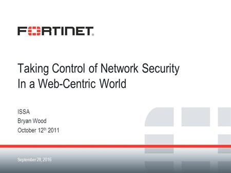 September 28, 2016 Taking Control of Network Security In a Web-Centric World ISSA Bryan Wood October 12 th 2011.