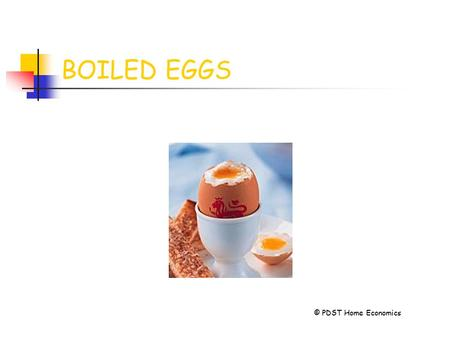BOILED EGGS © PDST Home Economics. BOILING IS COOKING FOOD IN FAST BUBBLING WATER IN A SAUCEPAN.