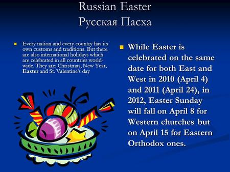 Russian Easter Русская Пасха Every nation and every country has its own customs and traditions. But there are also international holidays which are celebrated.