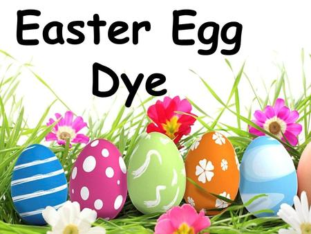 Easter Egg Dye. Ingredients 10 drops food coloring ½ cup boiling water 1 teaspoon vinegar.