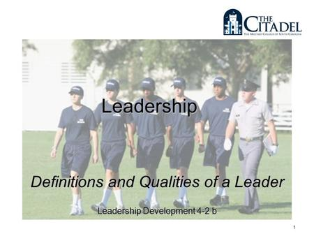 1 Leadership Definitions and Qualities of a Leader Leadership Development 4-2 b.